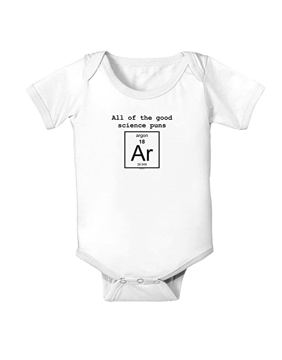 Amazon Com All Of The Good Science Puns Argon Infant Onesie Clothing