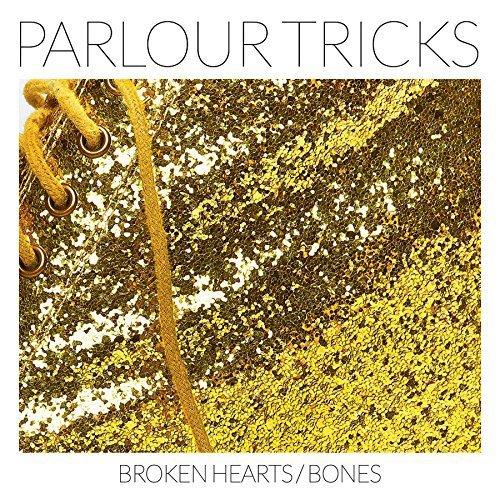Broken Hearts/Bones by Parlour Tricks - The Parlour Trick