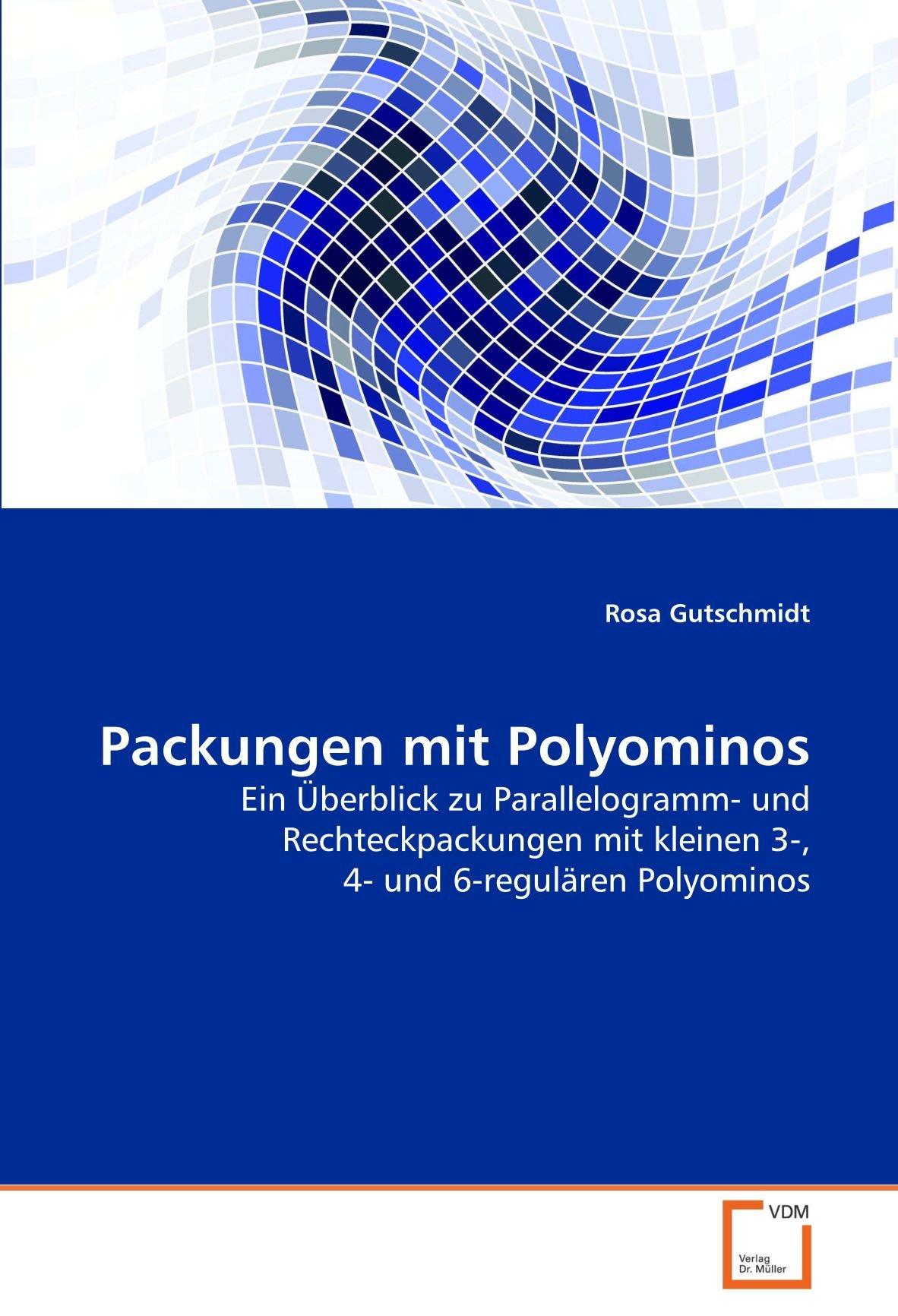 Download Packungen mit Polyominos: Ein Überblick zu Parallelogramm- und Rechteckpackungen mit kleinen 3-, 4- und 6-regulären Polyominos (German Edition) pdf epub