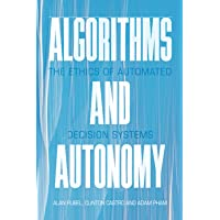 Algorithms and Autonomy: The Ethics of Automated Decision Systems