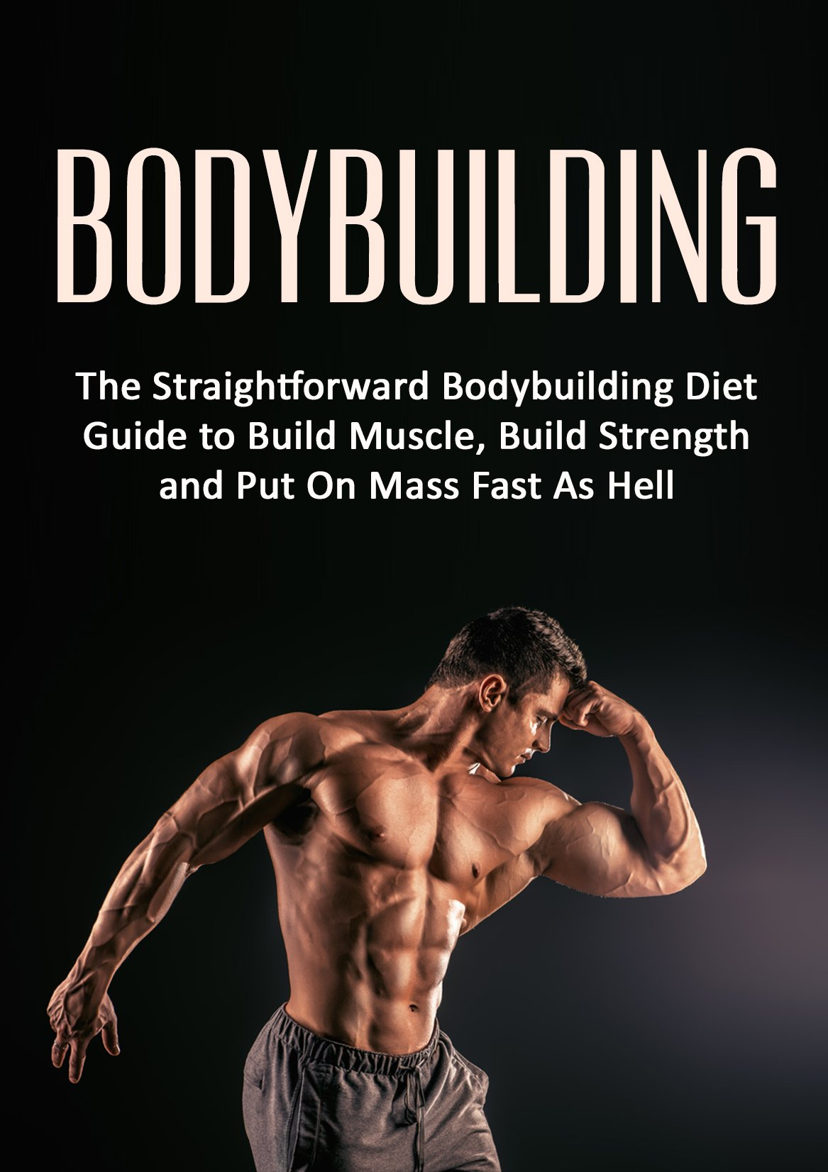 Bodybuilding  The Straightforward Bodybuilding Diet Guide To Build Muscle Build Strength And Put On Mass Fast As Hell  Fitness Bodybuilding Nutrition ... Loss Strength Training   English Edition