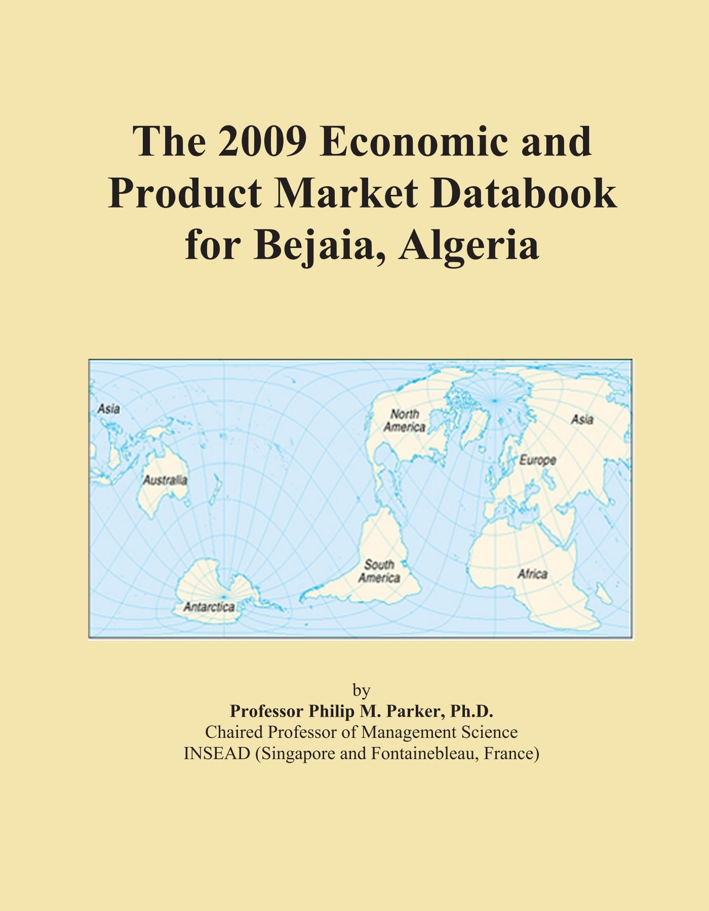 Read Online The 2009 Economic and Product Market Databook for Bejaia, Algeria ebook