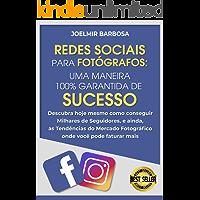 Redes Sociais para Fotógrafos: Uma maneira 100% Garantida de Sucesso: Descubra hoje mesmo como conseguir Milhares de Seguidores