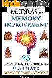 Mudras for Memory Improvement: 25 Simple Hand Gestures for Ultimate Memory Improvement (Mudra Healing Book 10)