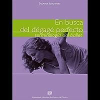 En busca del dégagé perfecto: Terminología del ballet (Spanish Edition) book cover