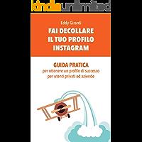 FAI DECOLLARE IL TUO PROFILO INSTAGRAM: GUIDA PRATICA per ottenere un profilo di successo