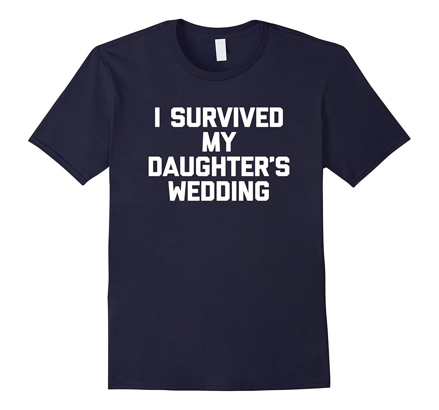 I Survived My Daughters Wedding T-Shirt funny saying bride-Vaci