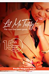 Let Me Testify: The Lord Has Been Good... Kindle Edition