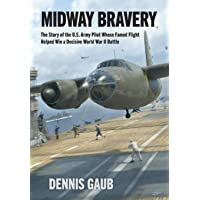 Midway Bravery: The Story of the U.S. Army Pilot Whose Famed Flight Helped Win a Decisive World War II Battle