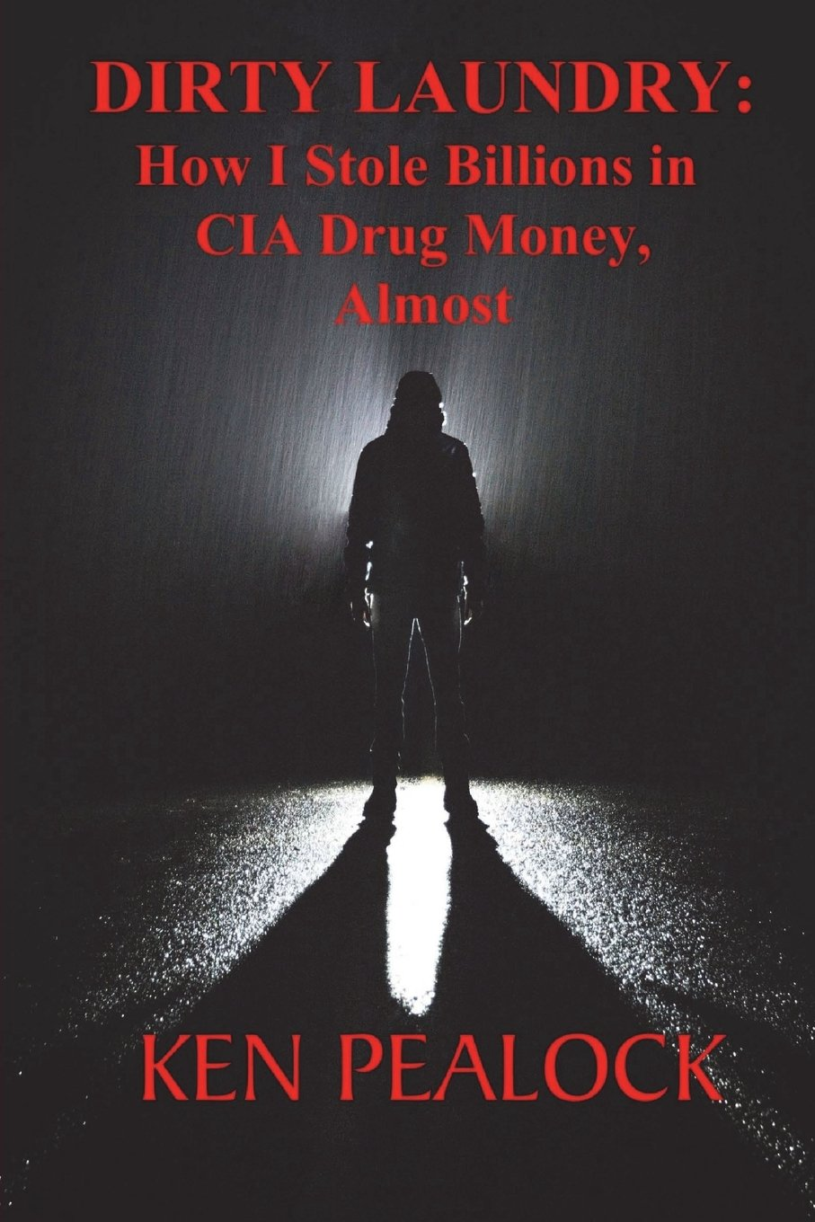 Dirty Laundry: How I Stole Billions in CIA Drug Money