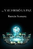 ...Y se firmó la paz (Spanish Edition)