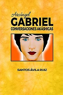 Arcángel Gabriel: Conversaciones Akáshicas