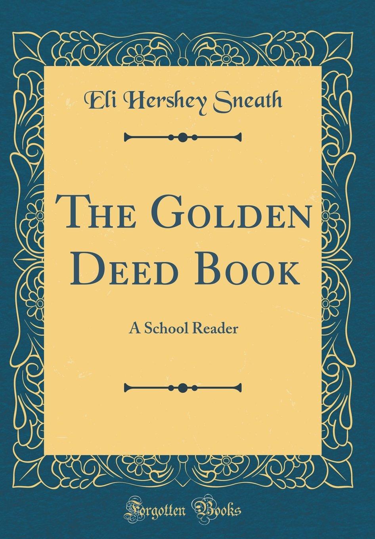 The Golden Deed Book: A School Reader (Classic Reprint) PDF
