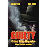 Guilty Crime Story Magazine: Issue 002 - Fall 2021