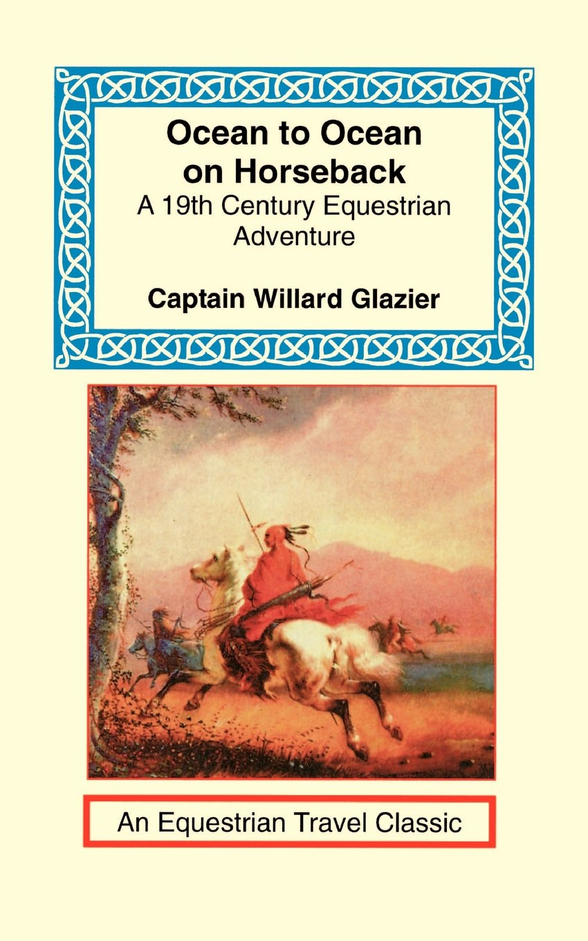 Download Ocean to Ocean on Horseback: Being the Story of a Tour in the Saddle from the Atlantic to the Pacific (Equestrian Travel Classics) pdf