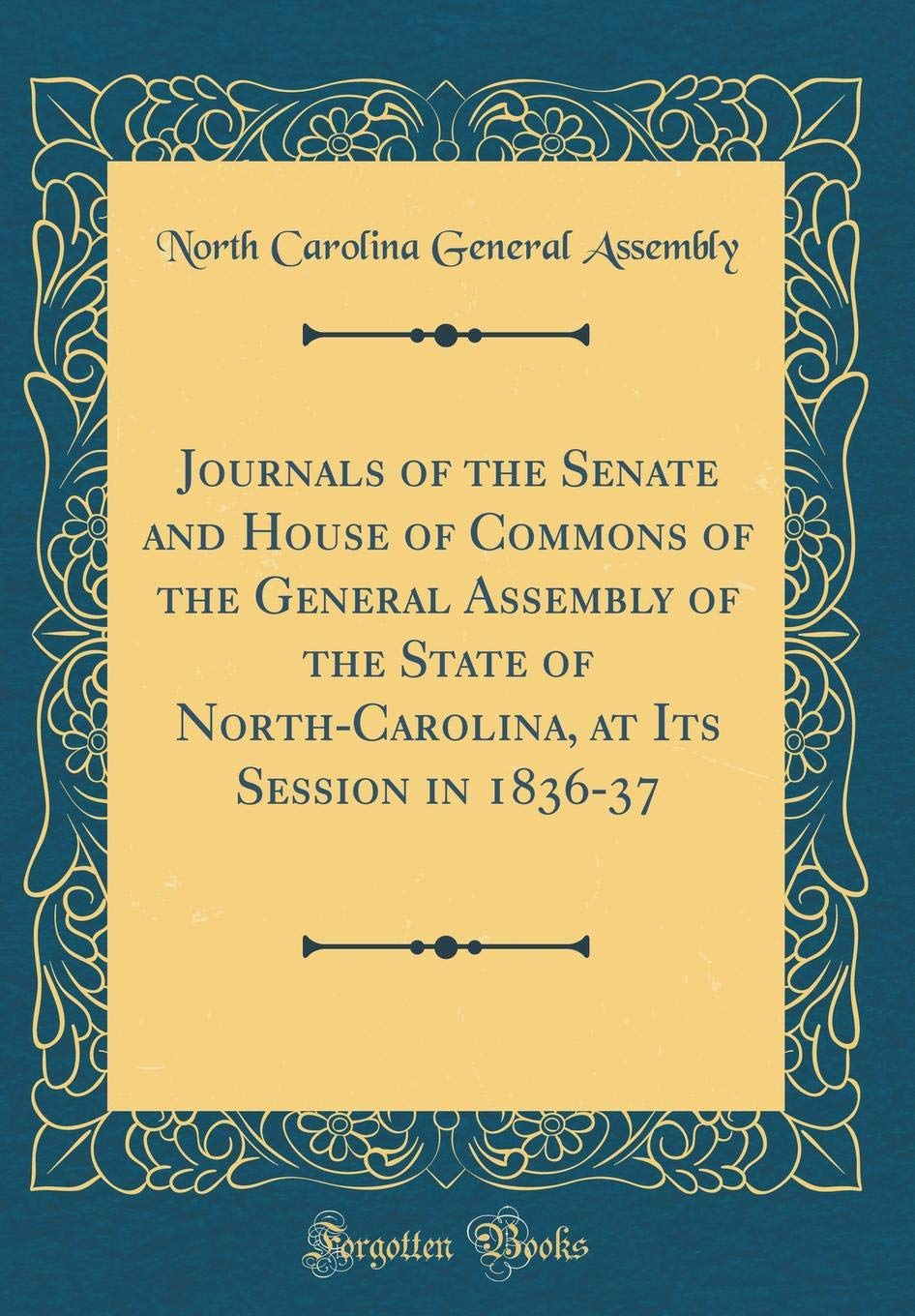 Download Journals of the Senate and House of Commons of the General Assembly of the State of North-Carolina, at Its Session in 1836-37 (Classic Reprint) PDF