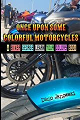 Once Upon Some Colorful Motorcycles: A Biker George Learn Your Colors Book Paperback