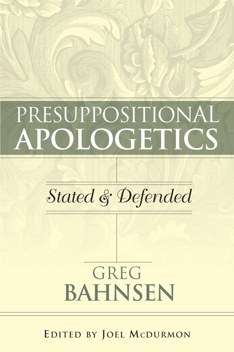 Presuppositional Apologetics: Stated and Defended ebook