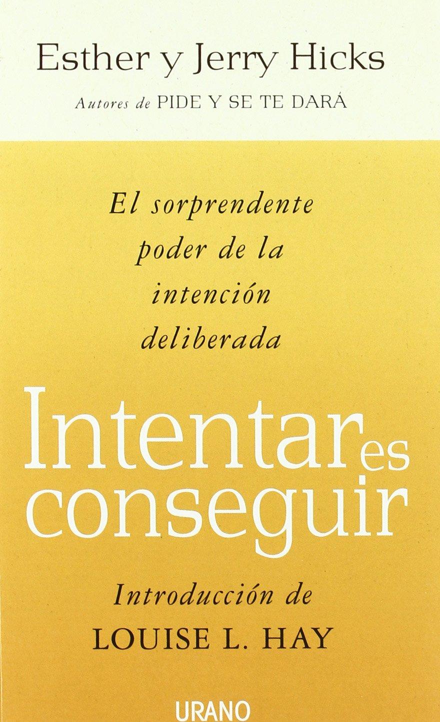 Intentar es conseguir (Crecimiento personal): Amazon.es: Esther Hicks,  Jerry Hicks: Libros