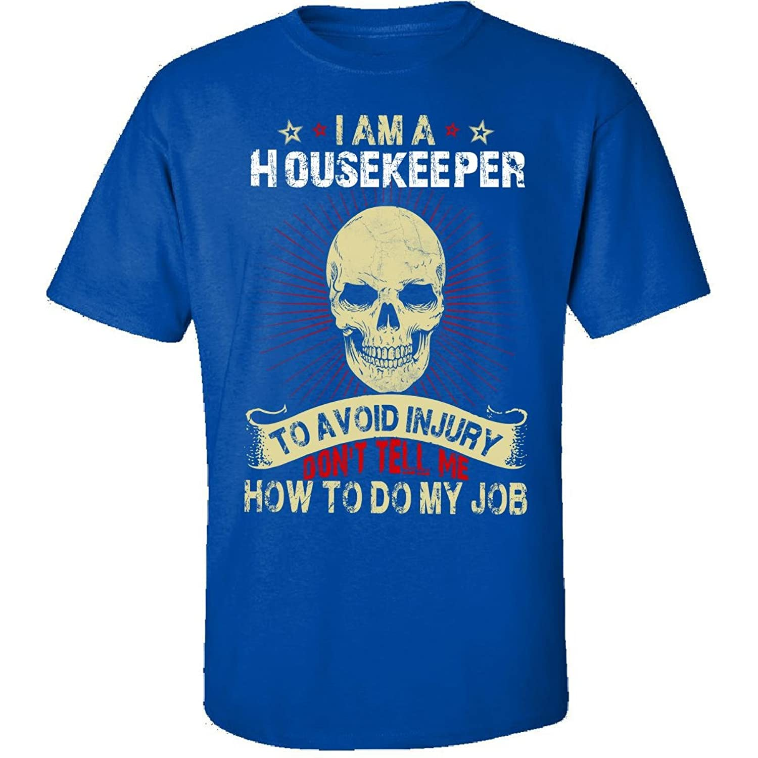 Im A Housekeeper Avoid Injury Dont Tell Me How To Do Job - Adult Shirt