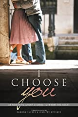 I Choose You: 38 Romantic Short Stories to Warm the Heart Paperback