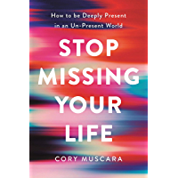 Stop Missing Your Life: How to be Deeply Present in an Un-Present World (English Edition)