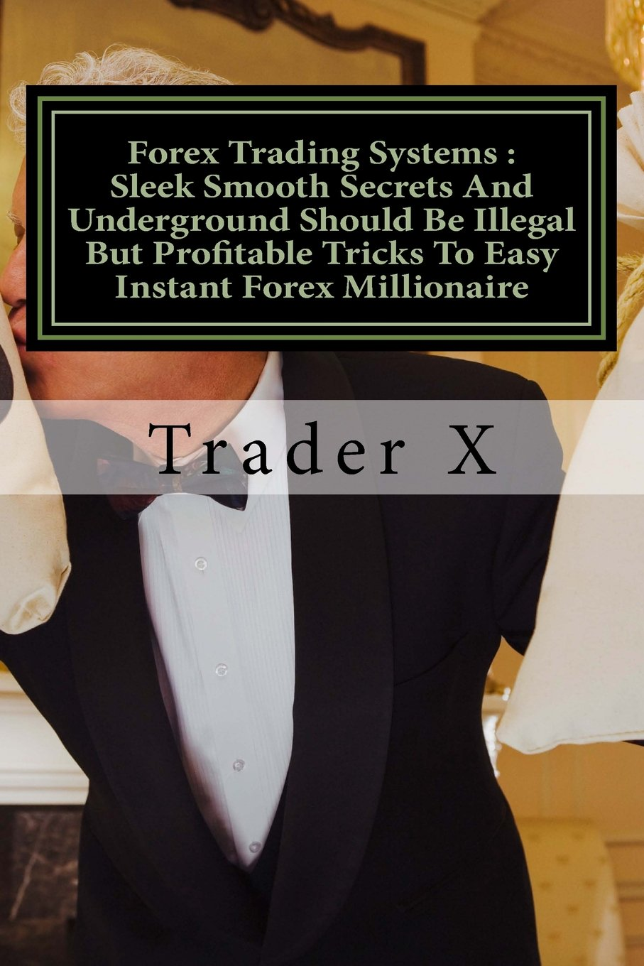 Download Forex Trading Systems : Sleek Smooth Secrets And Underground Should Be Illegal But Profitable Tricks To Easy Instant Forex Millionaire: Bust The Losing Cycle Live Anywhere Join The New Rich pdf epub