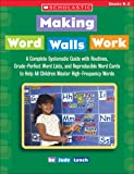 Making Word Walls Work: A Complete, Systematic Guide With Routines, Grade-Perfect Word Lists, and Reproducible Word…
