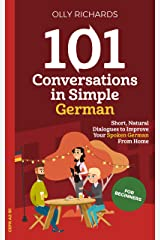 101 Conversations in Simple German: Short Natural Dialogues to Boost Your Confidence & Improve Your Spoken German (101 Conversations in German 1) (German Edition) Kindle Edition