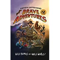 Coyote Peterson's Brave Adventures: Wild Animals in a Wild World (Brave Wilderness, Emmy Award Winning YouTuber)