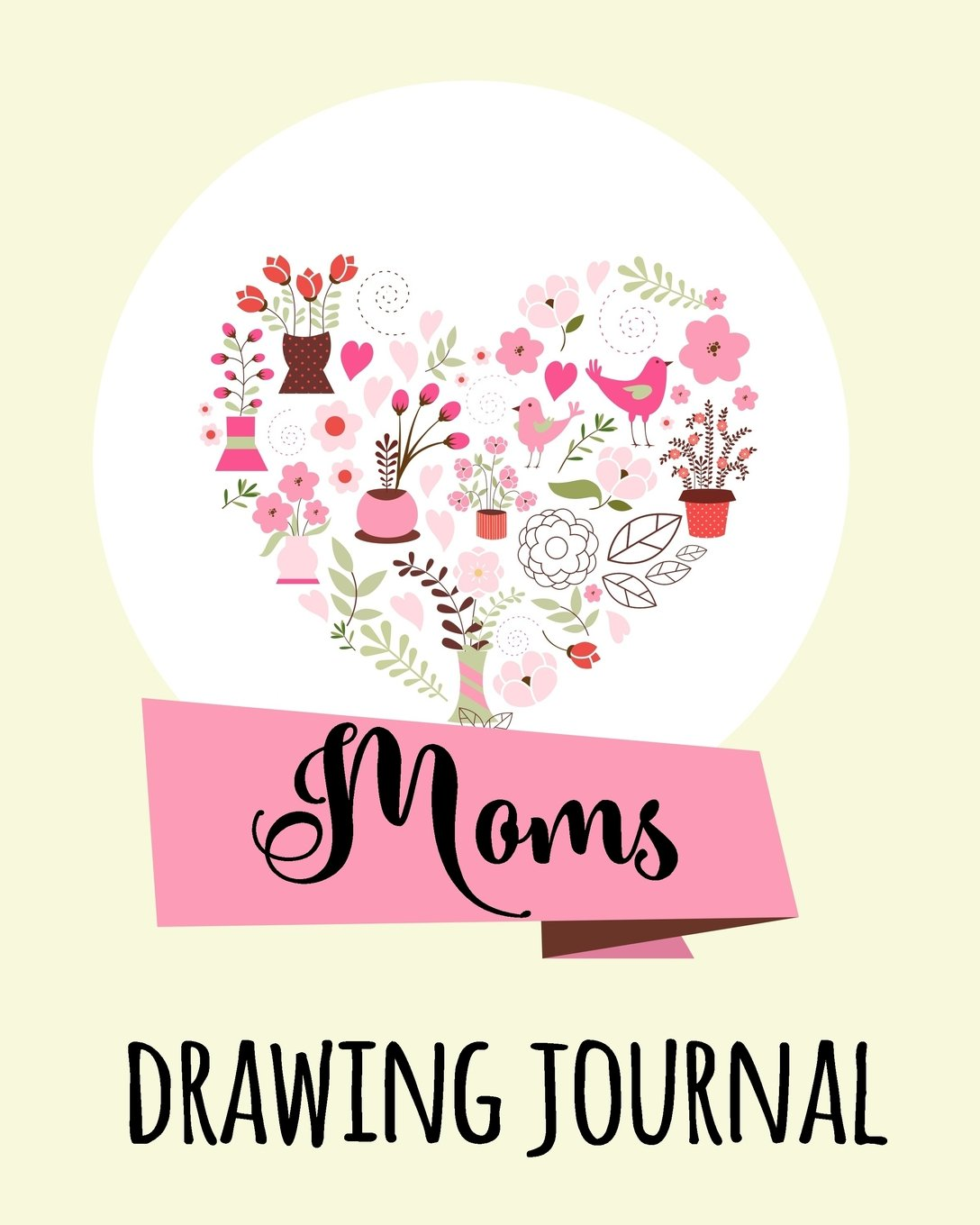 Moms Drawing Journal: Blank Journals To Write In, Doodle In, Draw In Or Sketch In, 8