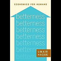 Betterness: Economics for Humans (Kindle Single)