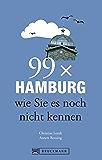 99 x Hamburg wie Sie es noch nicht kennen (99 x wie Sie es noch nicht kennen)