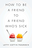How to Be a Friend to a Friend Who's Sick (English Edition)