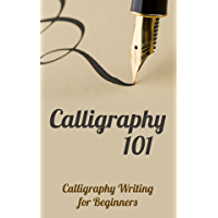Calligraphy 101: Calligraphy Writing for Beginners (English Edition)