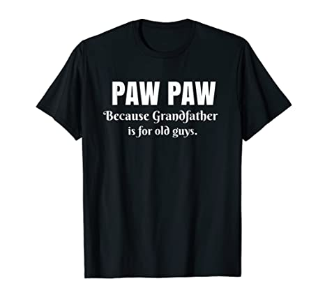 5e4f74851778 Amazon.com  Mens Paw Paw Because Grandfather is For Old Guys Grandpa Shirt   Clothing