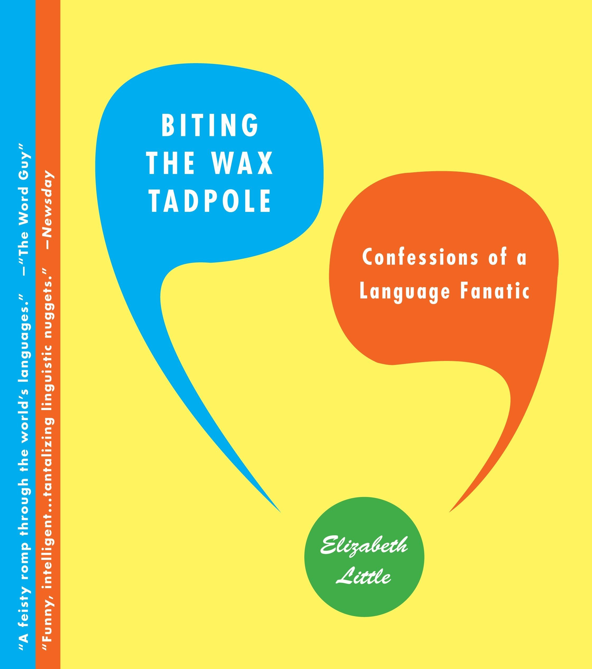 Biting the Wax Tadpole: Confessions of a Language Fanatic by Little, Elizabeth