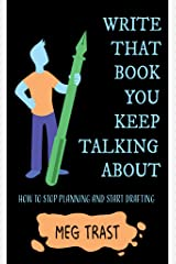 Write That Book You Keep Talking About: How to stop planning and start drafting. Kindle Edition