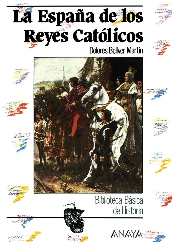 La España de los Reyes Católicos Historia Y Literatura - Biblioteca Básica De Historia: Amazon.es: Bellver Martín, Dolores: Libros