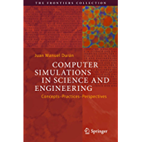 Computer Simulations in Science and Engineering: Concepts - Practices - Perspectives (The Frontiers Collection)