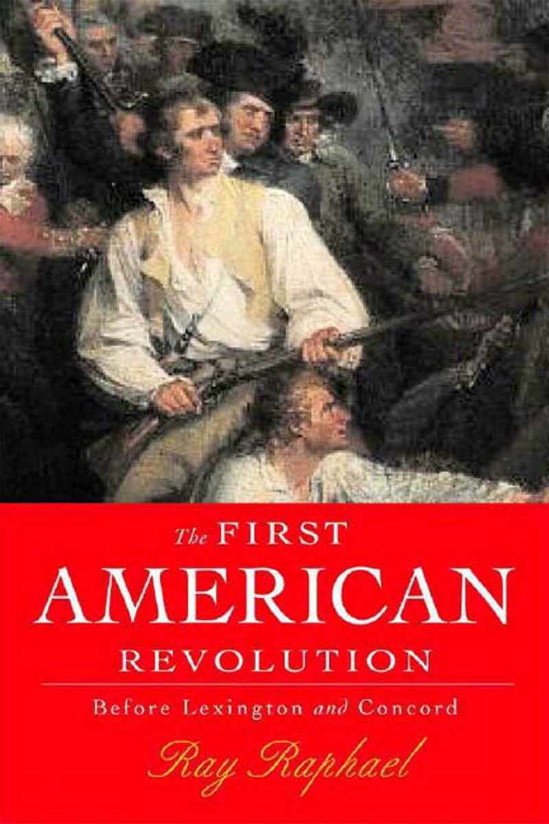 the first american revolution before lexington and concord ray  the first american revolution before lexington and concord ray raphael 9781565848153 com books