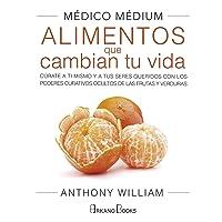 Médico Médium. Alimentos que cambian tu vida: Cúrate a ti mismo y a tus seres queridos con los poderes curativos ocultos de las frutas y verduras (Spanish Edition)
