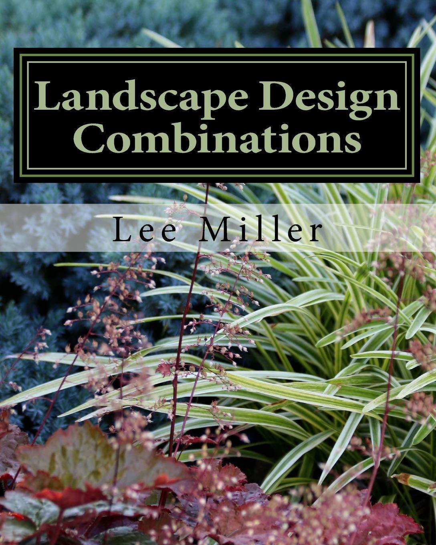 Landscape Design Combinations Miller Lee 9781542444538 Amazon