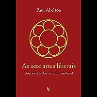 As sete artes liberais: Um estudo sobre a cultura medieval (Portuguese Edition)