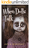 When Dolls Talk: A Collection of Short Horror Stories