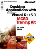 Desktop Applications with Microsoft Visual C++ 6.0: MCSD Training Kit: For Exam 70-016