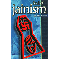 The Soul of Jainism: Philosophy and Teachings of Jain Religion