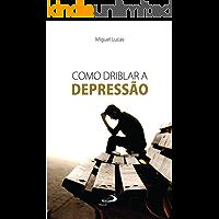 Como driblar a depressão (Psicologia prática)