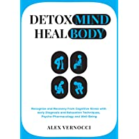 Detox Mind, Heal Body: Recognize and recovery from cognitive stress with early diagnosis and relaxation techniques, psycho-pharmacology and well-being
