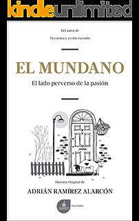 El Mundano: El lado perverso de la pasión (Spanish Edition)